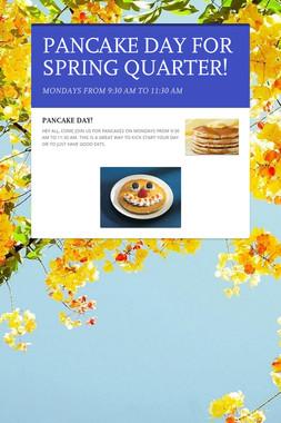 PANCAKE DAY FOR SPRING QUARTER!