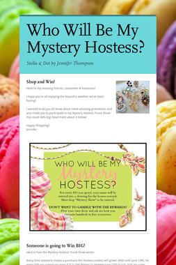 Who Will Be My Mystery Hostess?