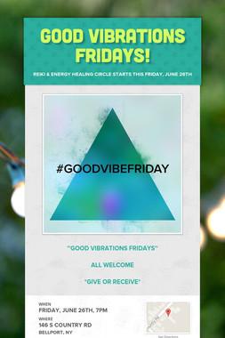 Good VIBRATIONS Fridays!