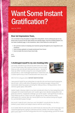 Want Some Instant Gratification?