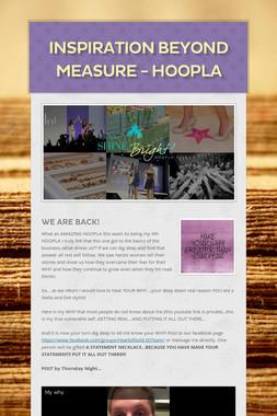 Inspiration Beyond Measure - HOOPLA