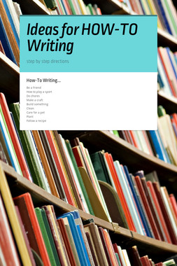 Ideas for HOW-TO Writing