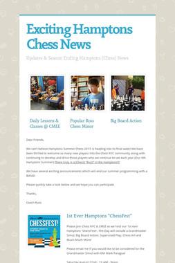 Exciting Hamptons Chess News