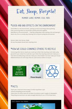 Eat, Sleep, Recycle!