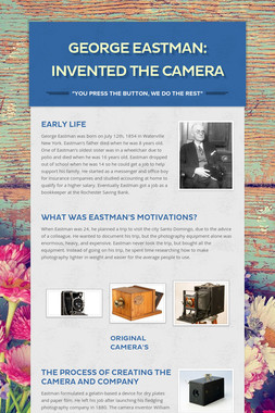 George Eastman: Invented the Camera