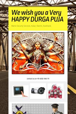 We wish you a Very HAPPY DURGA PUJA