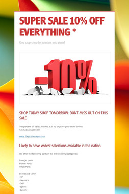 SUPER SALE 10% OFF EVERYTHING *
