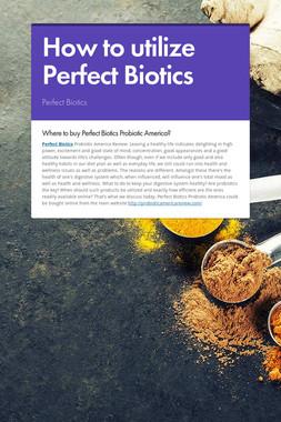 How to utilize Perfect Biotics