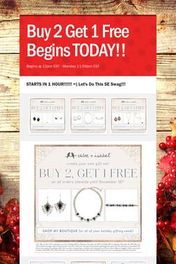 Buy 2 Get 1 Free Begins TODAY!!