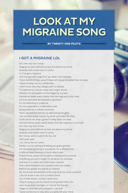 look at my migraine song