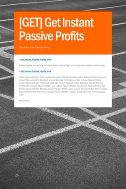 [GET] Get Instant Passive Profits