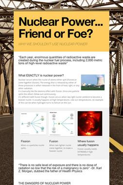 Nuclear Power... Friend or Foe?