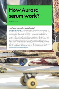 How Aurora serum work?