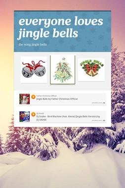 everyone loves jingle bells