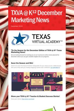 TXVA @ K¹²  December Marketing News