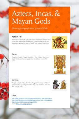 Aztecs, Incas, & Mayan Gods