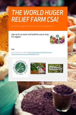 THE WORLD HUGER RELIEF FARM CSA!