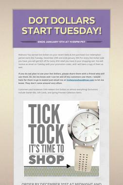Dot Dollars Start Tuesday!