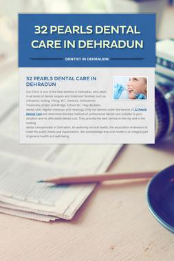 32 Pearls Dental care In Dehradun