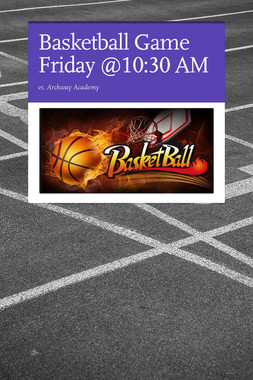 Basketball Game Friday @10:30 AM