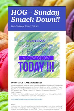 HOG - Sunday Smack Down!!