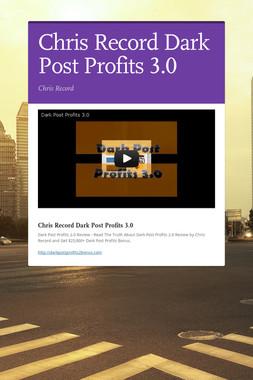 Chris Record Dark Post Profits 3.0