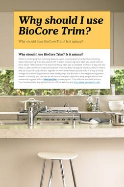 Why should I use BioCore Trim?