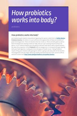 How probiotics works into body?