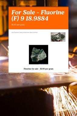 For Sale - Fluorine (F) 9  18.9884