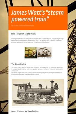 "James Watt's ""steam powered train"""