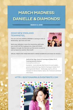 MARCH MADNESS: Danielle & Diamonds!