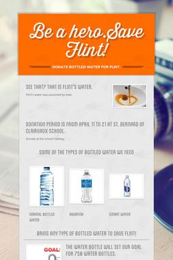 Be a hero.Save Flint!