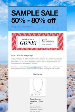 SAMPLE SALE    50% - 80% off