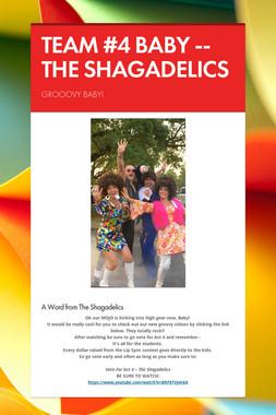 TEAM #4 BABY -- THE SHAGADELICS