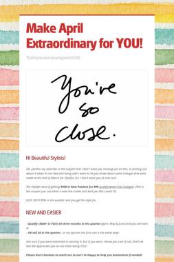 Make April Extraordinary for YOU!