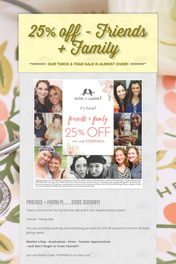 25% off  - Friends + Family