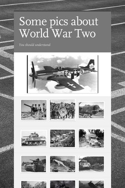 Some pics about World War Two