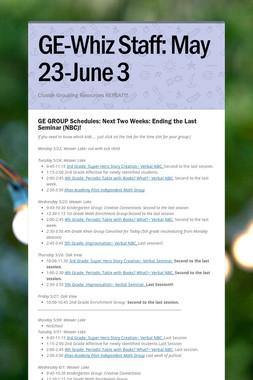 GE-Whiz Staff: May 23-June 3