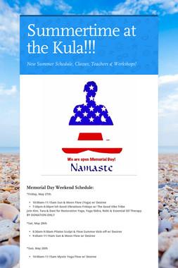 Summertime at the Kula!!!