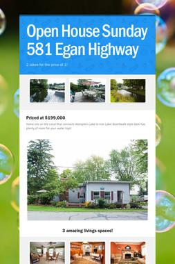 Open House Sunday 581 Egan Highway