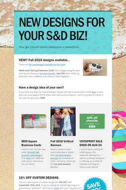 NEW DESIGNS FOR YOUR S&D BIZ!