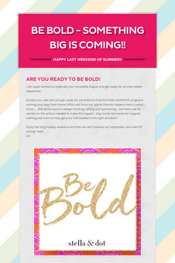 Be BOLD - Something BIG is Coming!!