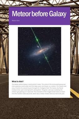 Meteor before Galaxy