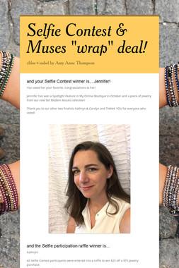 "Selfie Contest & Muses ""wrap"" deal!"
