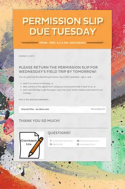 Permission Slip Due Tuesday