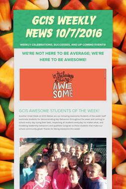 GCIS Weekly News 10/7/2016