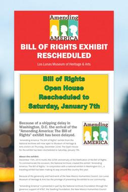 Bill of Rights Exhibit Rescheduled