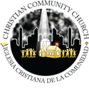 Christian Community Church ~ Iglesia Christiana de la Comunidad