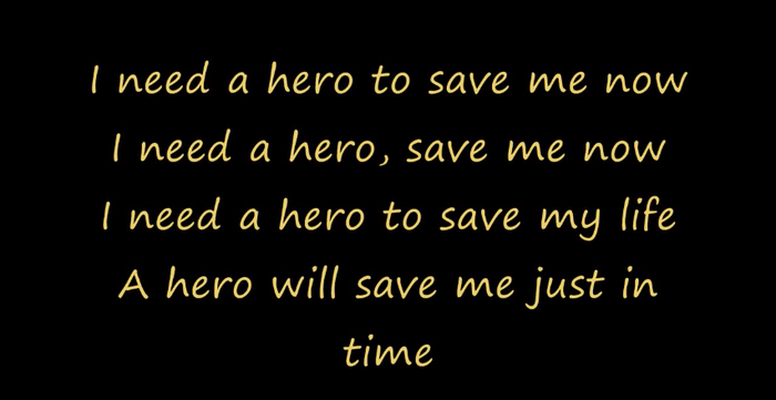 i need a hero to save my life