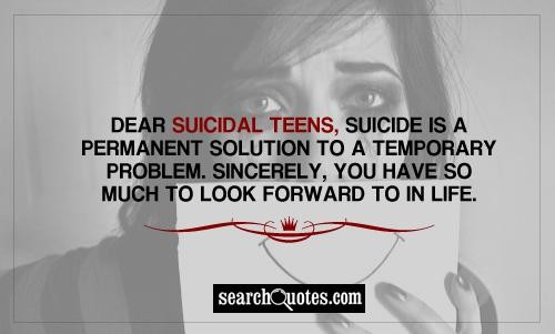 It isn't just YOU you would affect if you committed suicide!